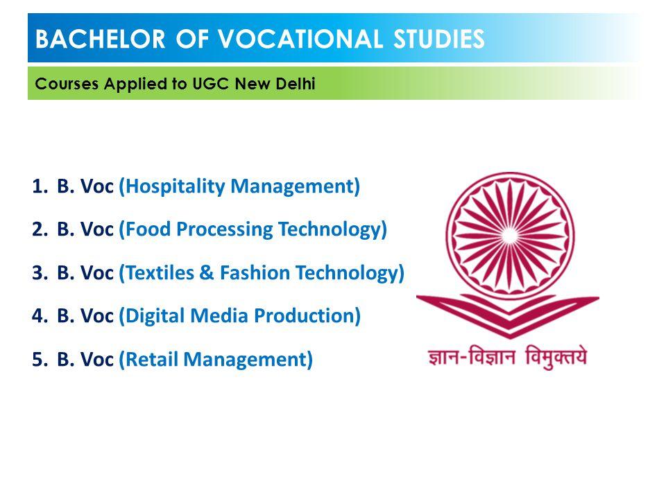 BACHELOR OF VOCATIONAL STUDIES Courses Applied to UGC New Delhi 1.B. Voc (Hospitality Management) 2.B. Voc (Food Processing Technology) 3.B. Voc (Text