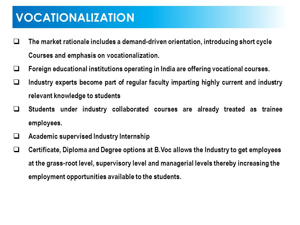  The market rationale includes a demand-driven orientation, introducing short cycle Courses and emphasis on vocationalization.  Foreign educational
