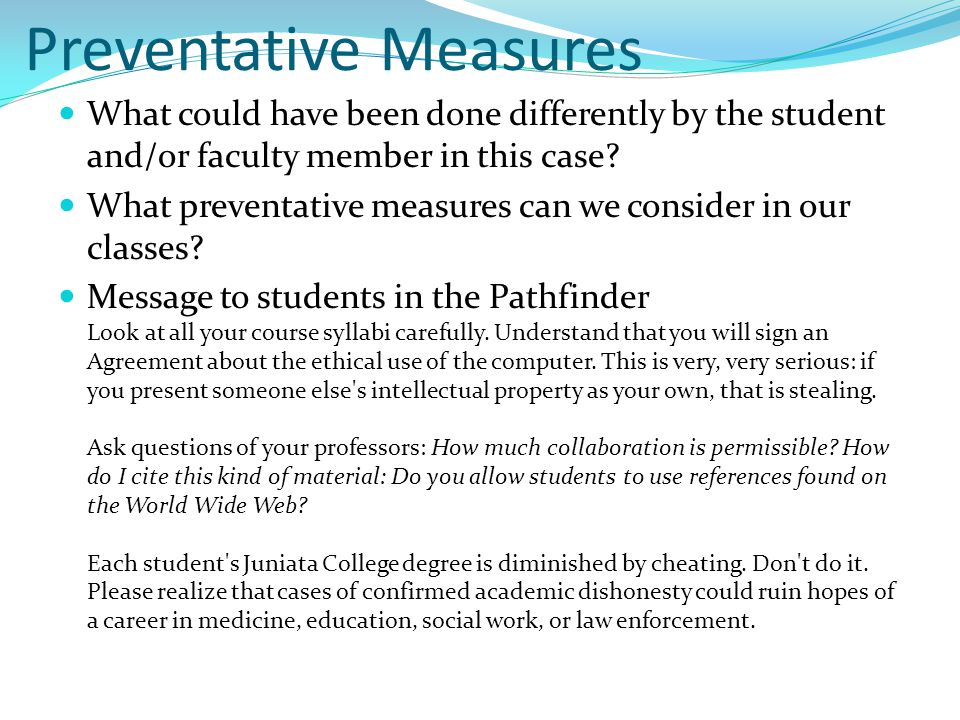 Preventative Measures What could have been done differently by the student and/or faculty member in this case.