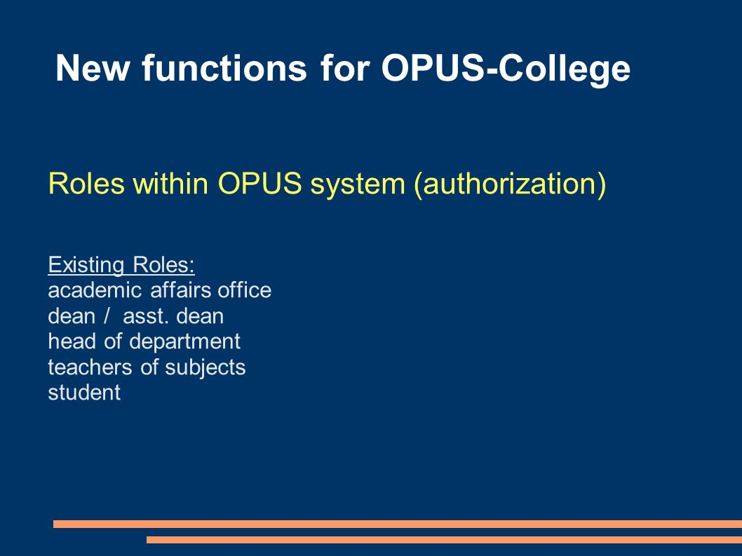 New functions for OPUS-College Roles within OPUS system (authorization) Existing Roles: academic affairs office dean / asst.