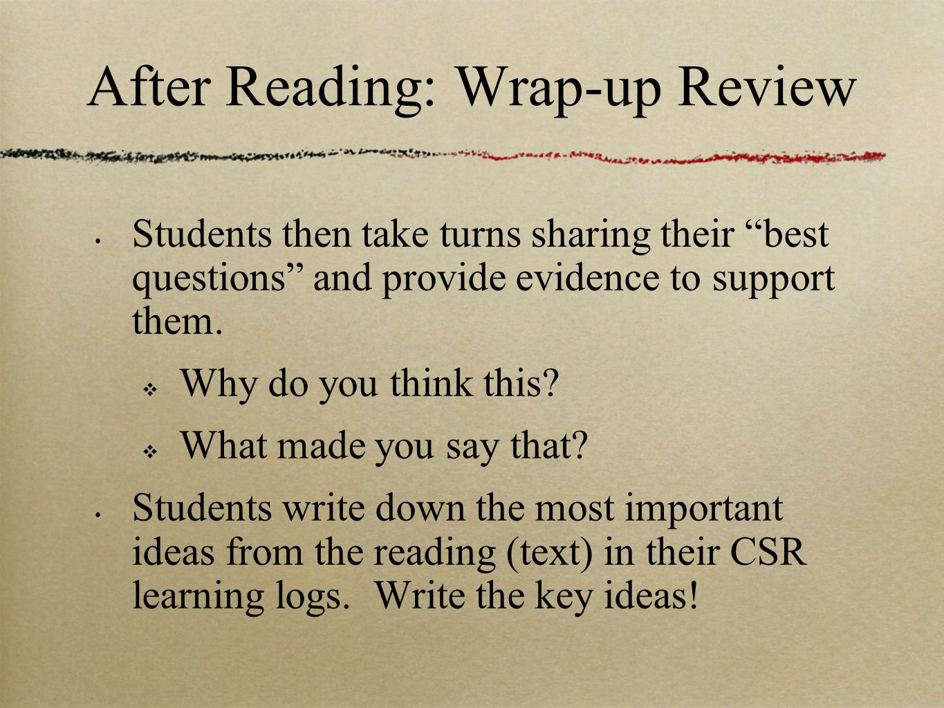 After Reading: Wrap-up Review Students then take turns sharing their best questions and provide evidence to support them.