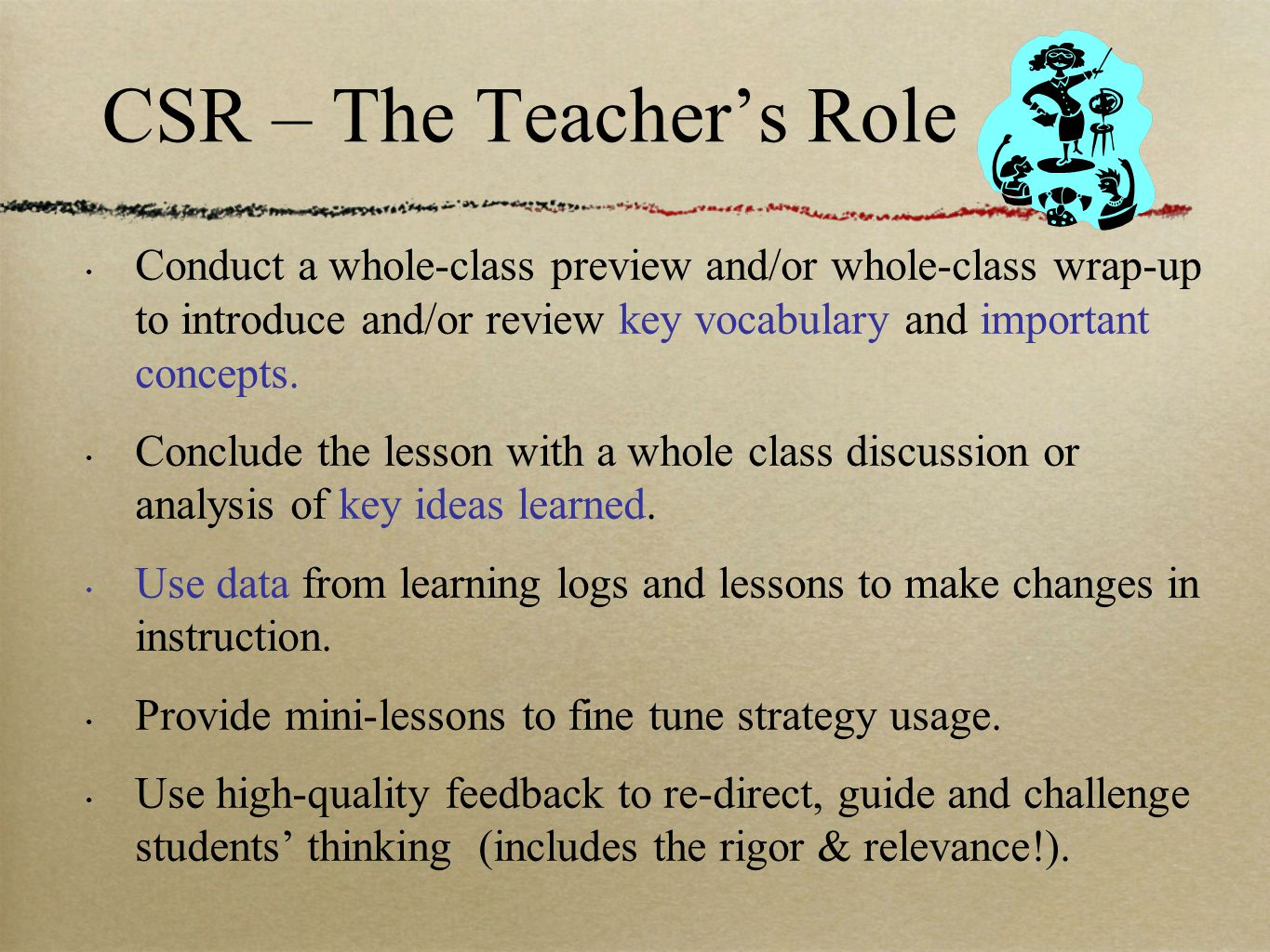 CSR – The Teacher's Role Conduct a whole-class preview and/or whole-class wrap-up to introduce and/or review key vocabulary and important concepts.