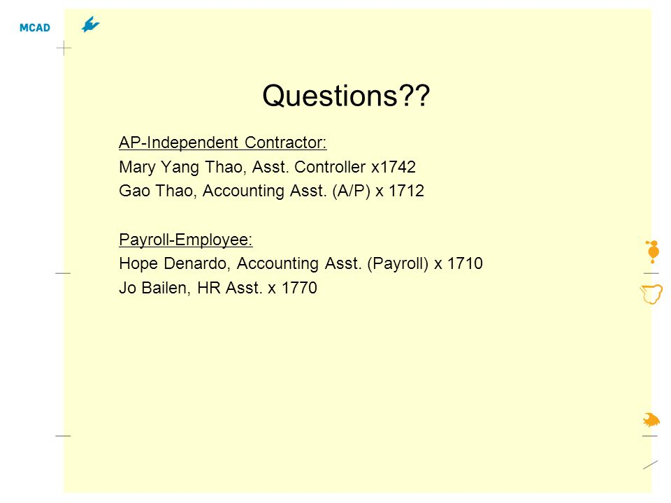 Questions?. AP-Independent Contractor: Mary Yang Thao, Asst.