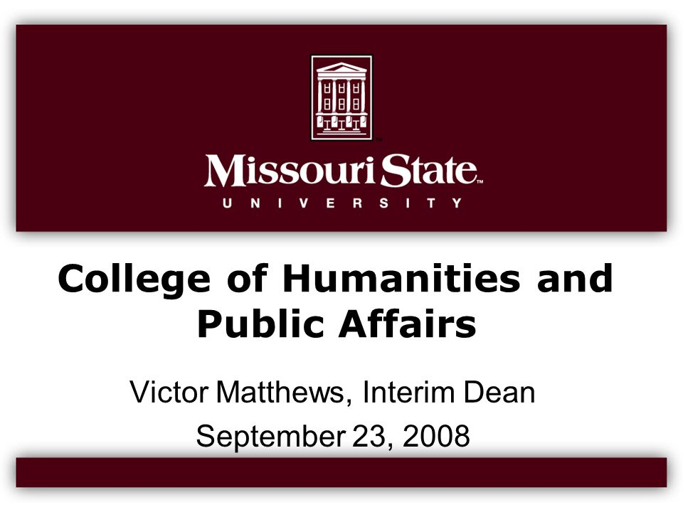 College of Humanities and Public Affairs Victor Matthews, Interim Dean September 23, 2008