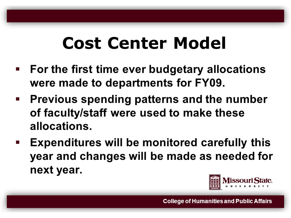 College of Humanities and Public Affairs Cost Center Model  For the first time ever budgetary allocations were made to departments for FY09.