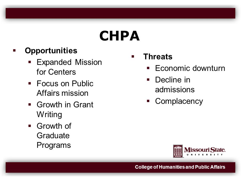 College of Humanities and Public Affairs CHPA  Opportunities  Expanded Mission for Centers  Focus on Public Affairs mission  Growth in Grant Writing  Growth of Graduate Programs  Threats  Economic downturn  Decline in admissions  Complacency
