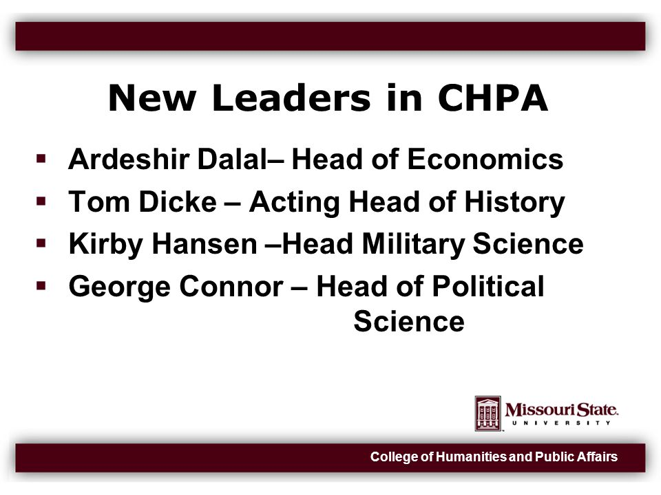 College of Humanities and Public Affairs New Leaders in CHPA  Ardeshir Dalal– Head of Economics  Tom Dicke – Acting Head of History  Kirby Hansen –Head Military Science  George Connor – Head of Political Science