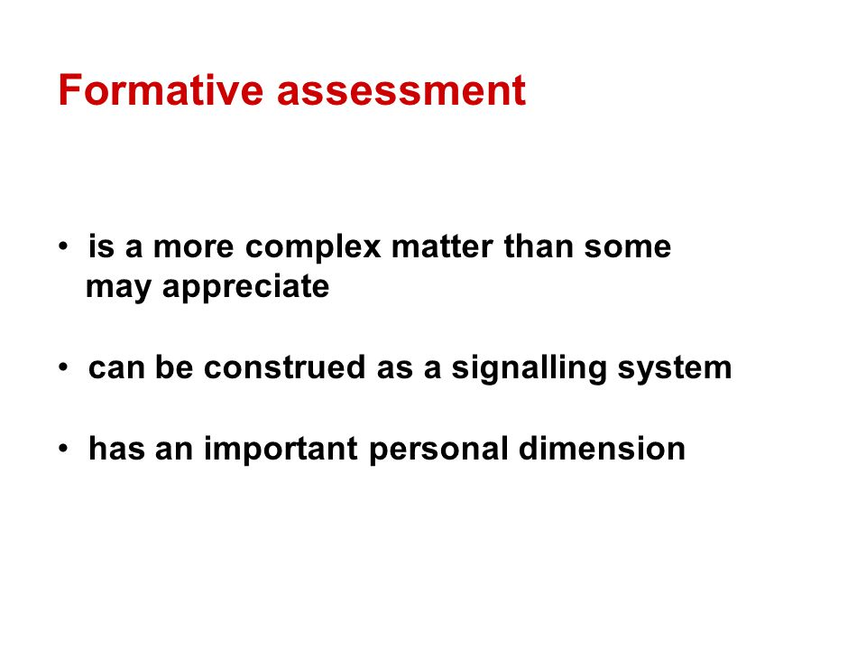 Formative assessment is a more complex matter than some may appreciate can be construed as a signalling system has an important personal dimension