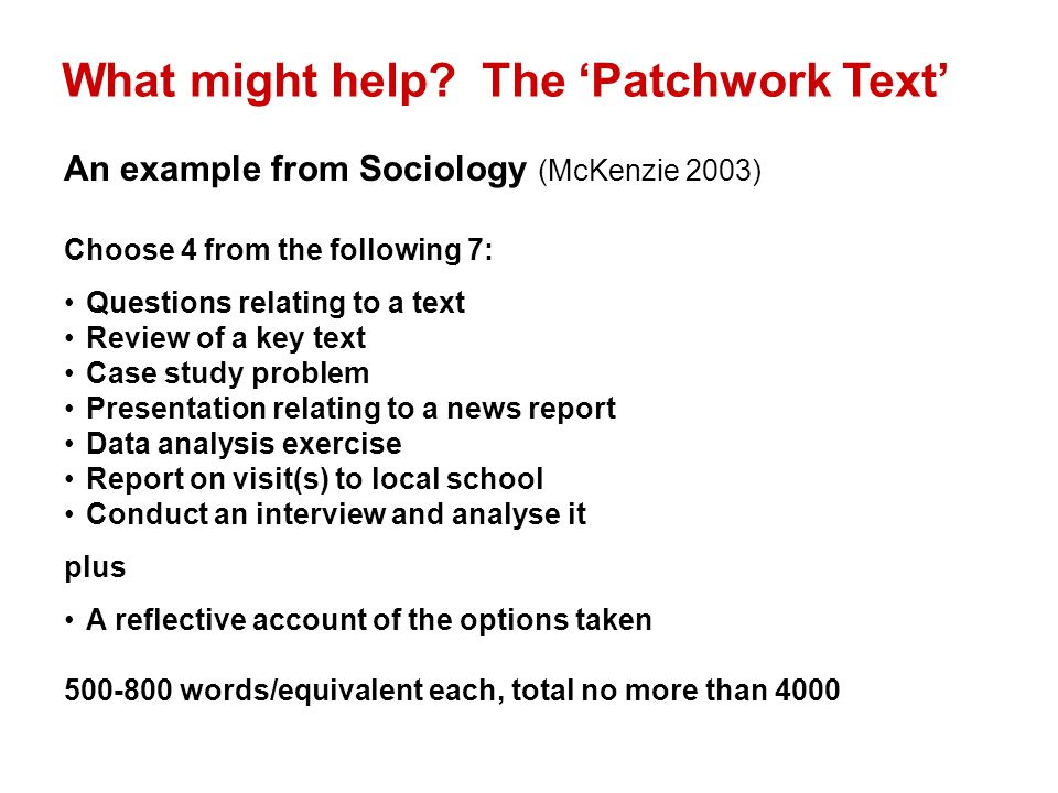 What might help? The 'Patchwork Text' An example from Sociology (McKenzie 2003) Choose 4 from the following 7: Questions relating to a text Review of