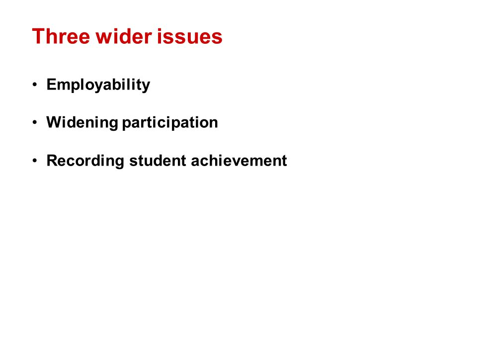 Three wider issues Employability Widening participation Recording student achievement