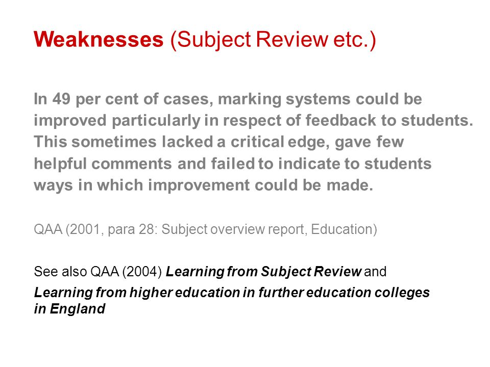 Weaknesses (Subject Review etc.) In 49 per cent of cases, marking systems could be improved particularly in respect of feedback to students.