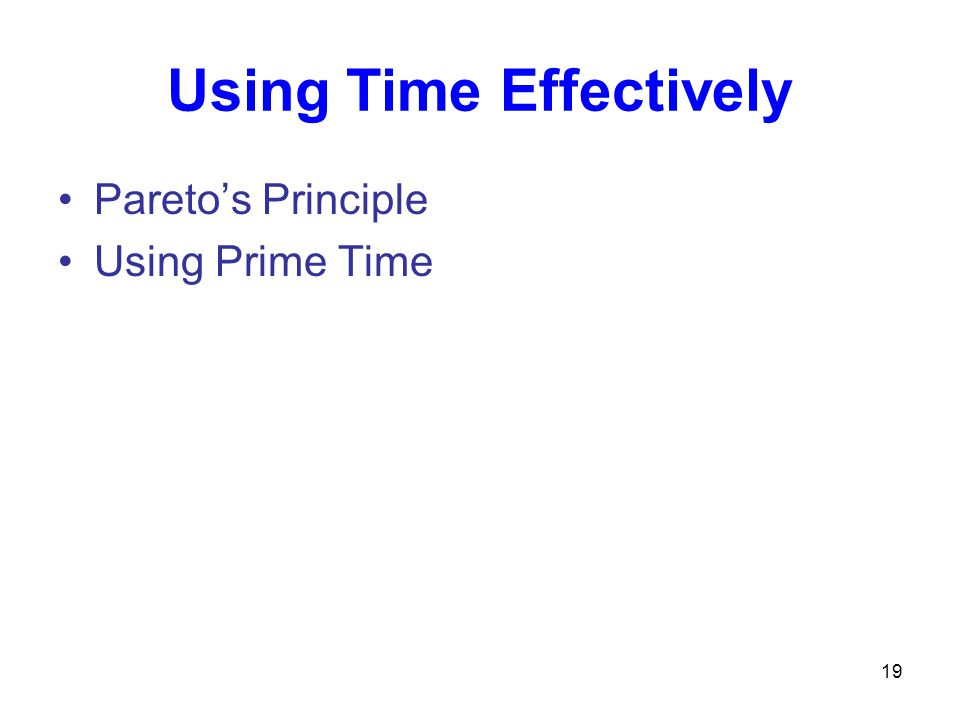 Using Time Effectively Pareto's Principle Using Prime Time 19