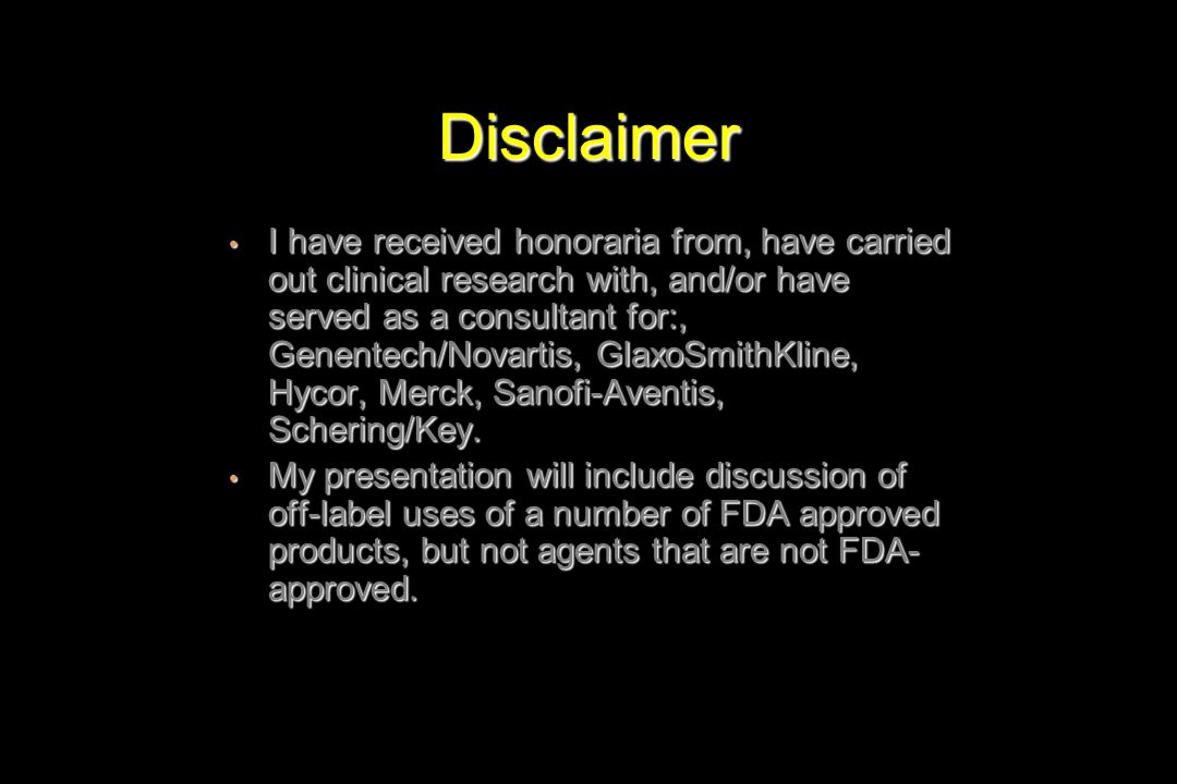 Disclaimer I have received honoraria from, have carried out clinical research with, and/or have served as a consultant for:, Genentech/Novartis, Glaxo