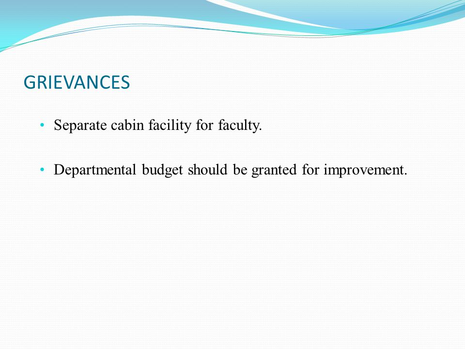 GRIEVANCES Separate cabin facility for faculty.