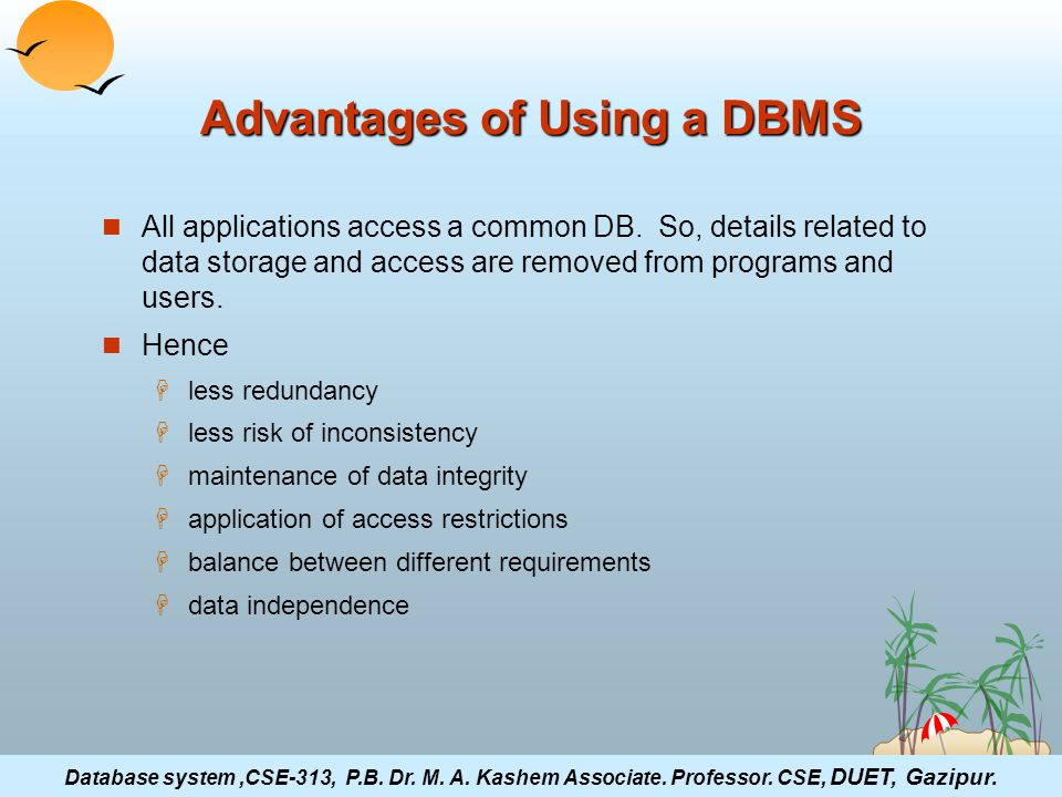 ©Silberschatz, Korth and Sudarshan4.7Database System Concepts Advantages of Using a DBMS All applications access a common DB.