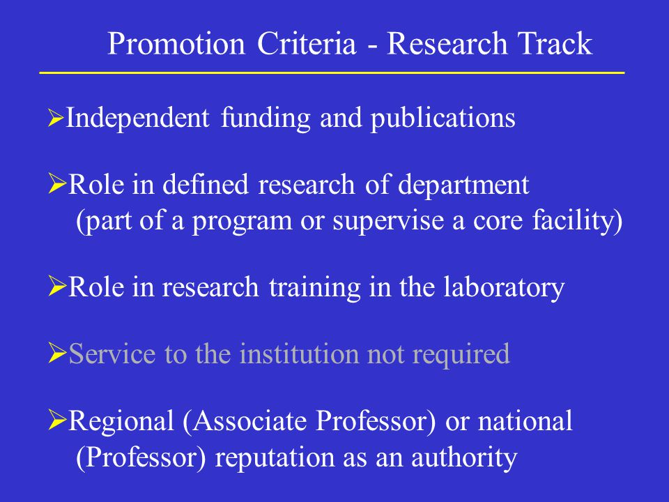 Promotion Criteria - Research Track  Independent funding and publications  Role in defined research of department (part of a program or supervise a