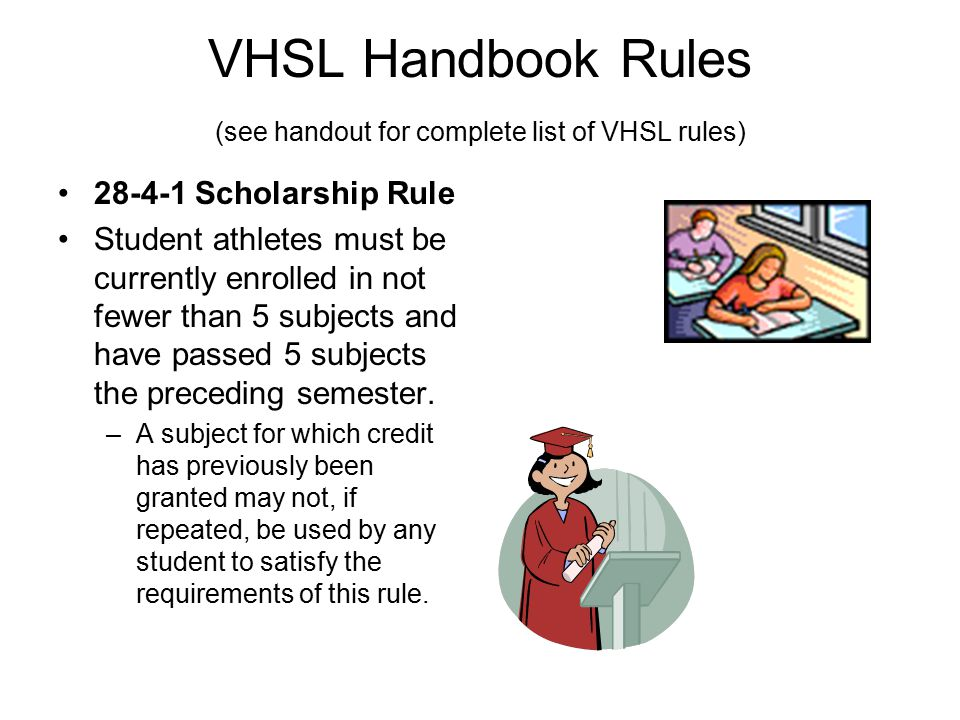VHSL Handbook Rules (see handout for complete list of VHSL rules) 28-4-1 Scholarship Rule Student athletes must be currently enrolled in not fewer tha