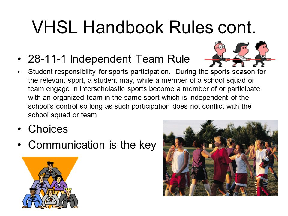 VHSL Handbook Rules cont. 28-11-1 Independent Team Rule Student responsibility for sports participation. During the sports season for the relevant spo