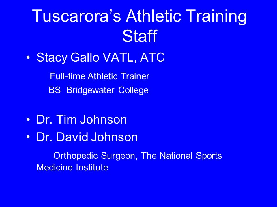 Tuscarora's Athletic Training Staff Stacy Gallo VATL, ATC Full-time Athletic Trainer BS Bridgewater College Dr.