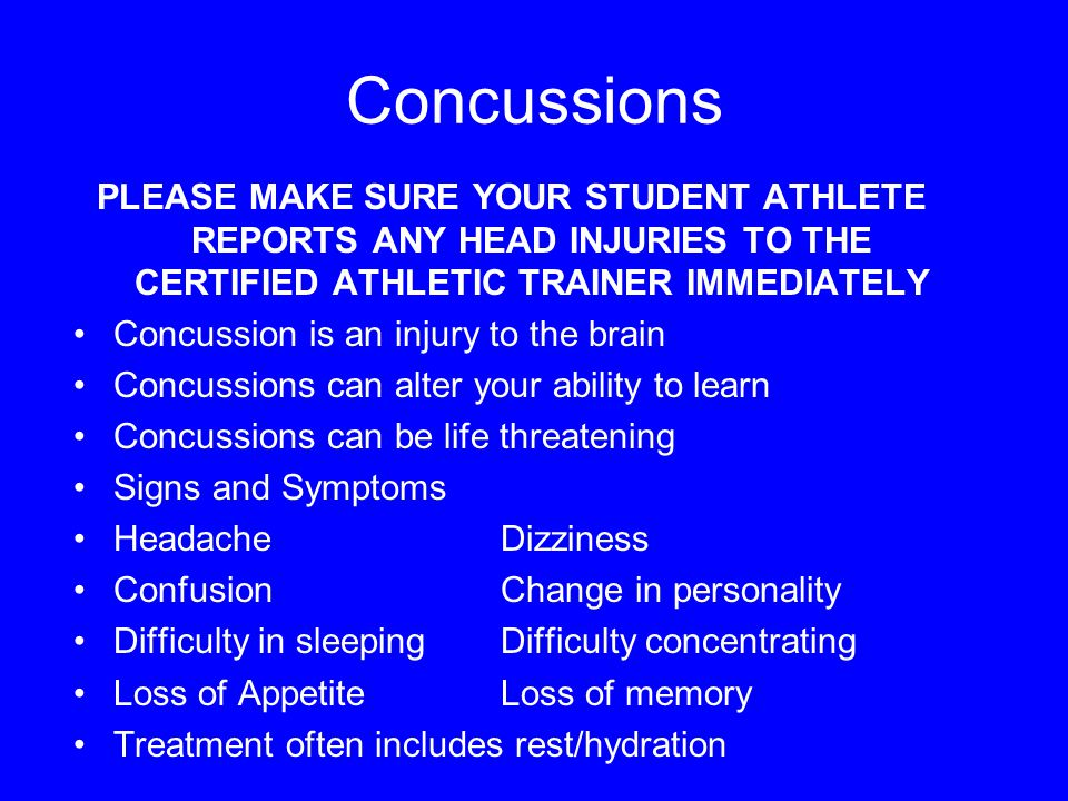 Concussions PLEASE MAKE SURE YOUR STUDENT ATHLETE REPORTS ANY HEAD INJURIES TO THE CERTIFIED ATHLETIC TRAINER IMMEDIATELY Concussion is an injury to t
