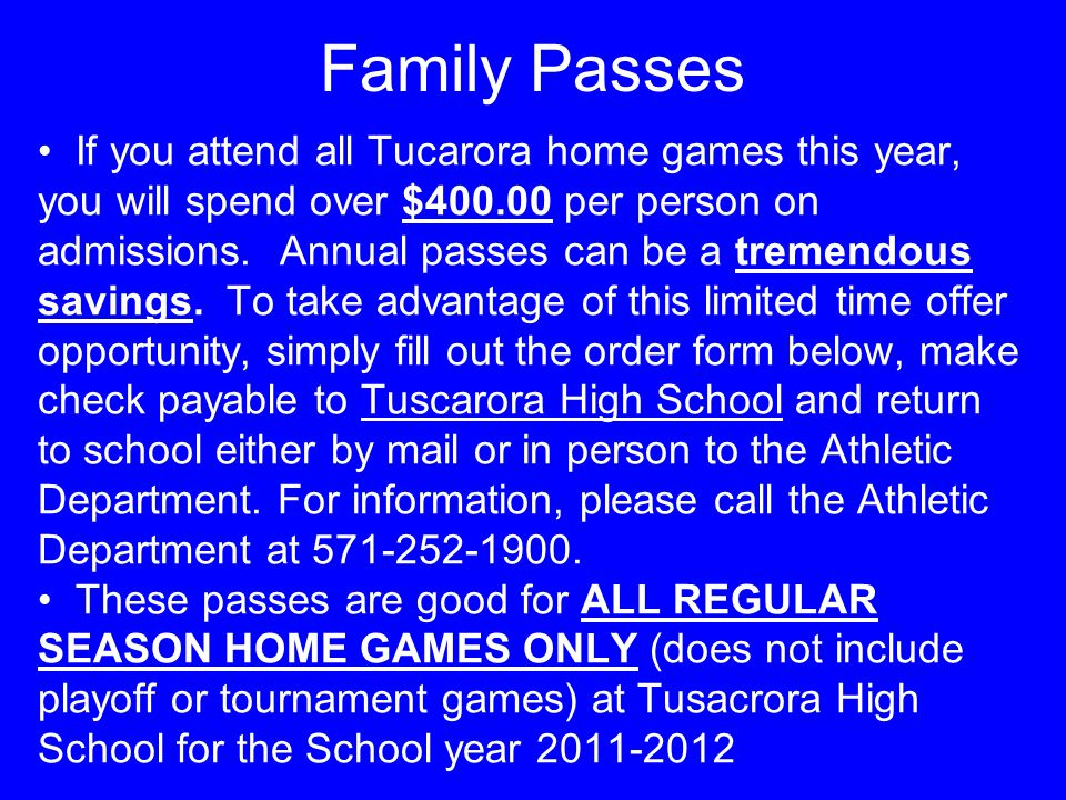 Family Passes If you attend all Tucarora home games this year, you will spend over $400.00 per person on admissions. Annual passes can be a tremendous