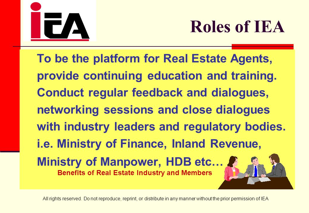 All rights reserved. Do not reproduce, reprint, or distribute in any manner without the prior permission of IEA Roles of IEA To be the platform for Re