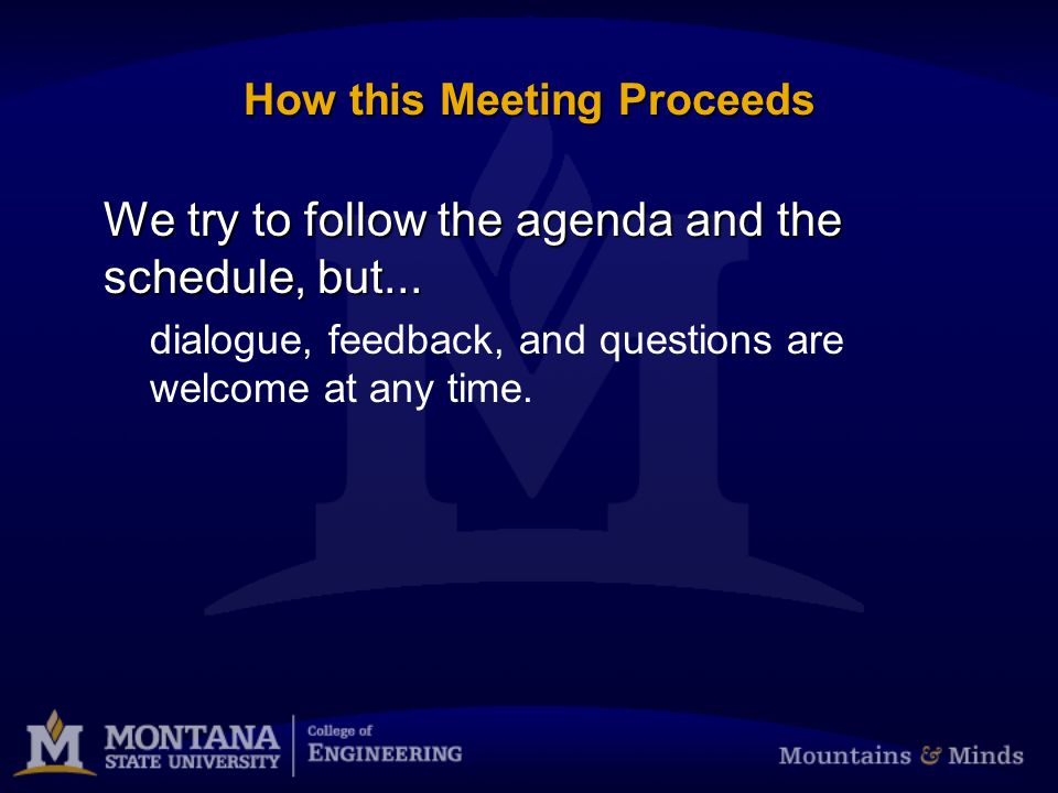 How this Meeting Proceeds We try to follow the agenda and the schedule, but...