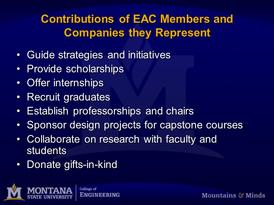 Examples of Strategies and Initiatives Guided by EAC Multi-disciplinary curriculumMulti-disciplinary curriculum Promoting diversityPromoting diversity Incorporating soft skills into curriculumIncorporating soft skills into curriculum Phonathon script includes providing prospects with their employers' matching gift policyPhonathon script includes providing prospects with their employers' matching gift policy