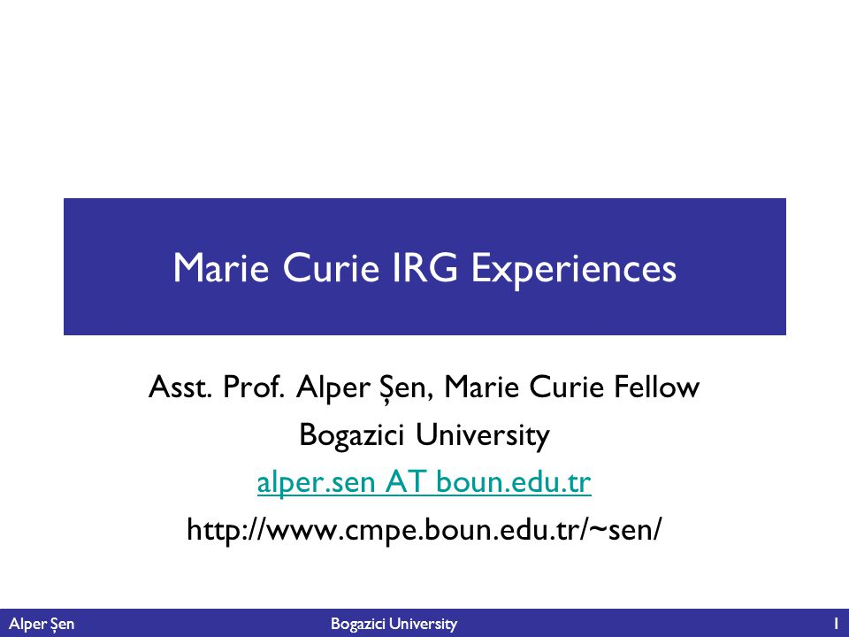 Alper Şen Bogazici University1 Marie Curie IRG Experiences Asst.