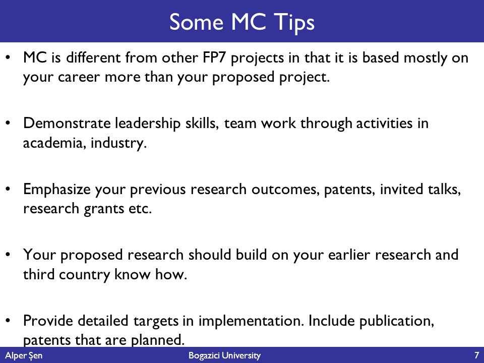 Some MC Tips MC is different from other FP7 projects in that it is based mostly on your career more than your proposed project.