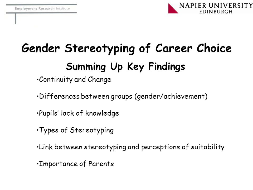 Gender Stereotyping of Career Choice Summing Up Key Findings Continuity and Change Differences between groups (gender/achievement) Pupils' lack of kno