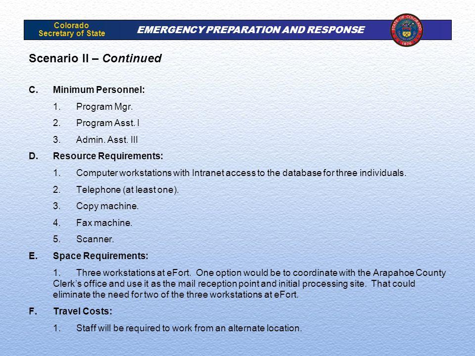 Colorado Secretary of State EMERGENCY PREPARATION AND RESPONSE Scenario II – Continued C.Minimum Personnel: 1.Program Mgr.