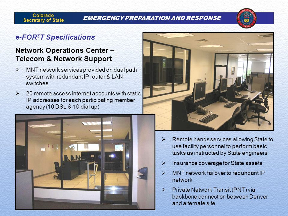 Colorado Secretary of State EMERGENCY PREPARATION AND RESPONSE e-FOR 3 T Specifications Network Operations Center – Telecom & Network Support  MNT ne