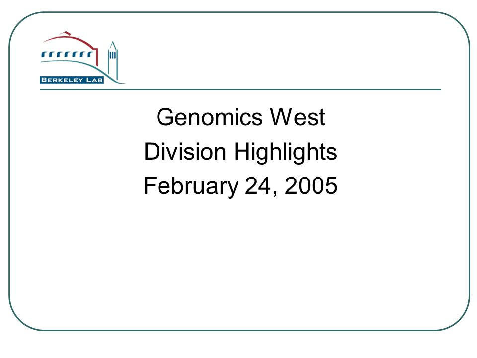 Genomics West Division Highlights February 24, 2005
