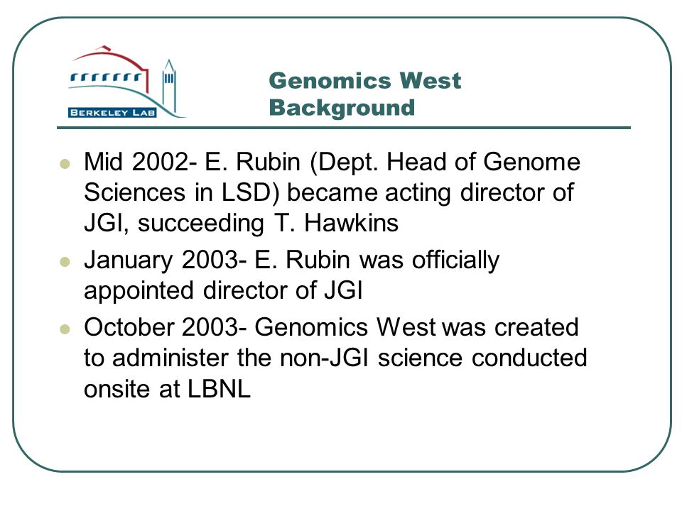 Genomics West Background Mid 2002- E. Rubin (Dept.