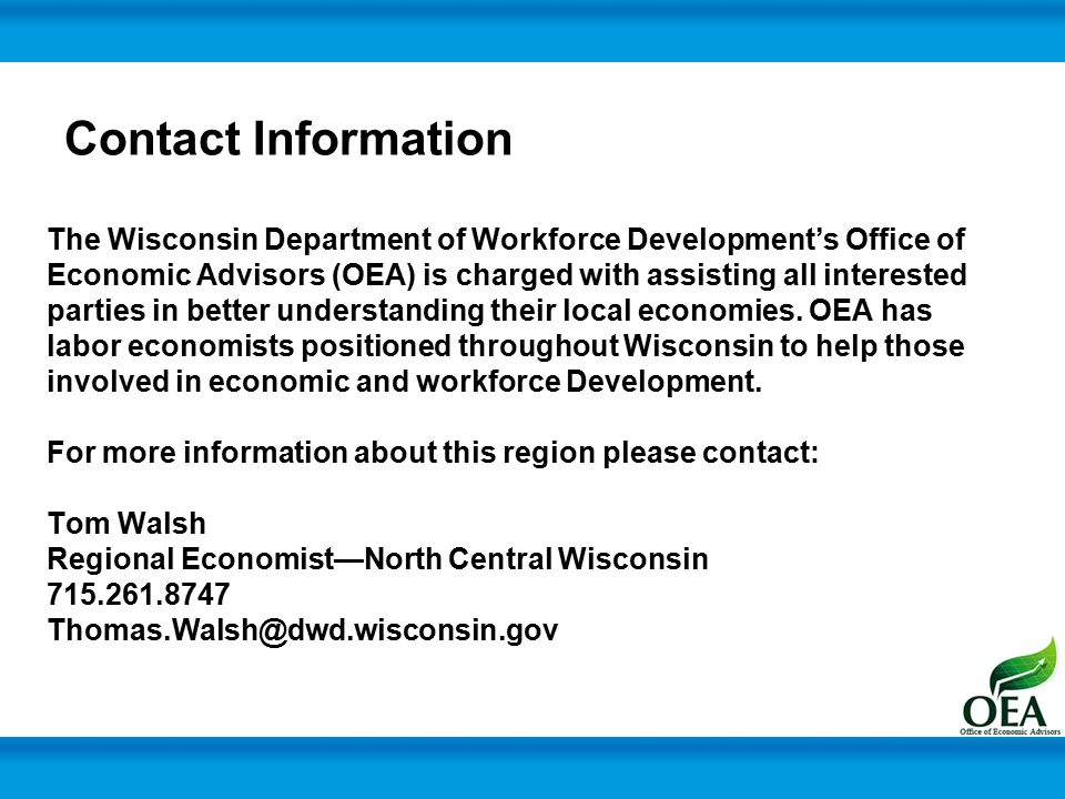 Contact Information The Wisconsin Department of Workforce Development's Office of Economic Advisors (OEA) is charged with assisting all interested parties in better understanding their local economies.