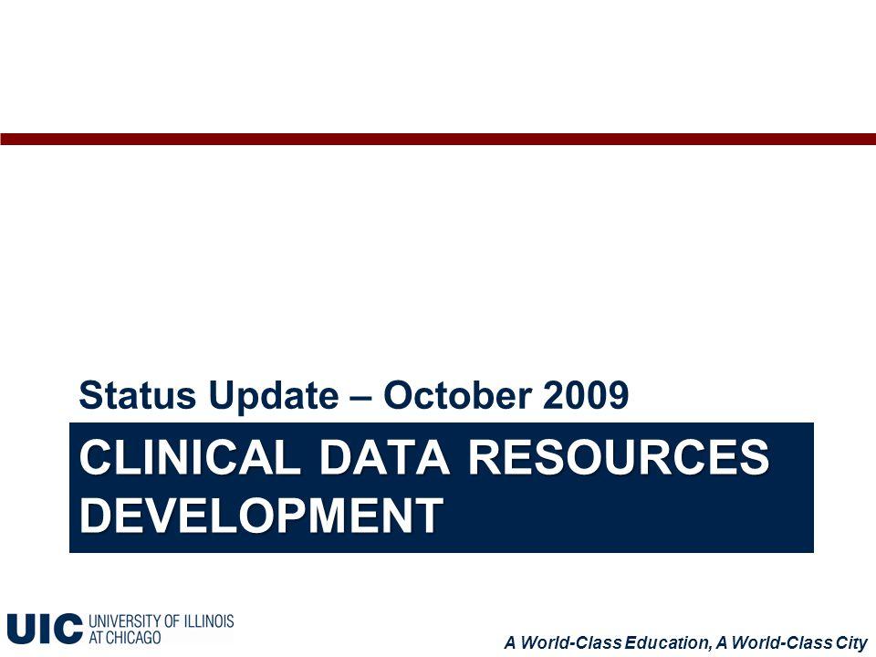 CLINICAL DATA RESOURCES DEVELOPMENT Status Update – October 2009 A World-Class Education, A World-Class City