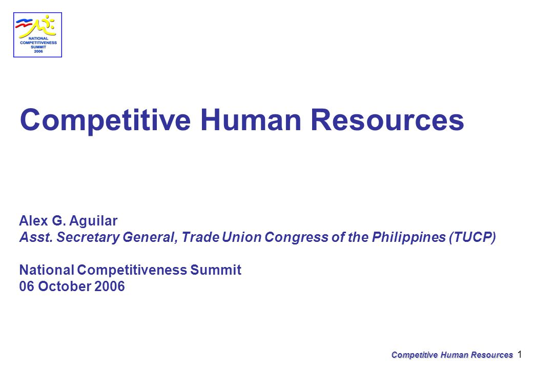 Competitive Human Resources 2 Continue to take stock of international trends and developments and encourage our officials, managers, and workers, especially the youth, to develop the consciousness for competitiveness