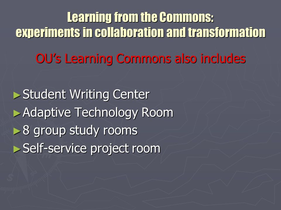 Learning from the Commons: experiments in collaboration and transformation Coming soon to both facilities ► Further expansion into other areas of our libraries to incorporate additional workstations, study space, and other features ► Coffee shops