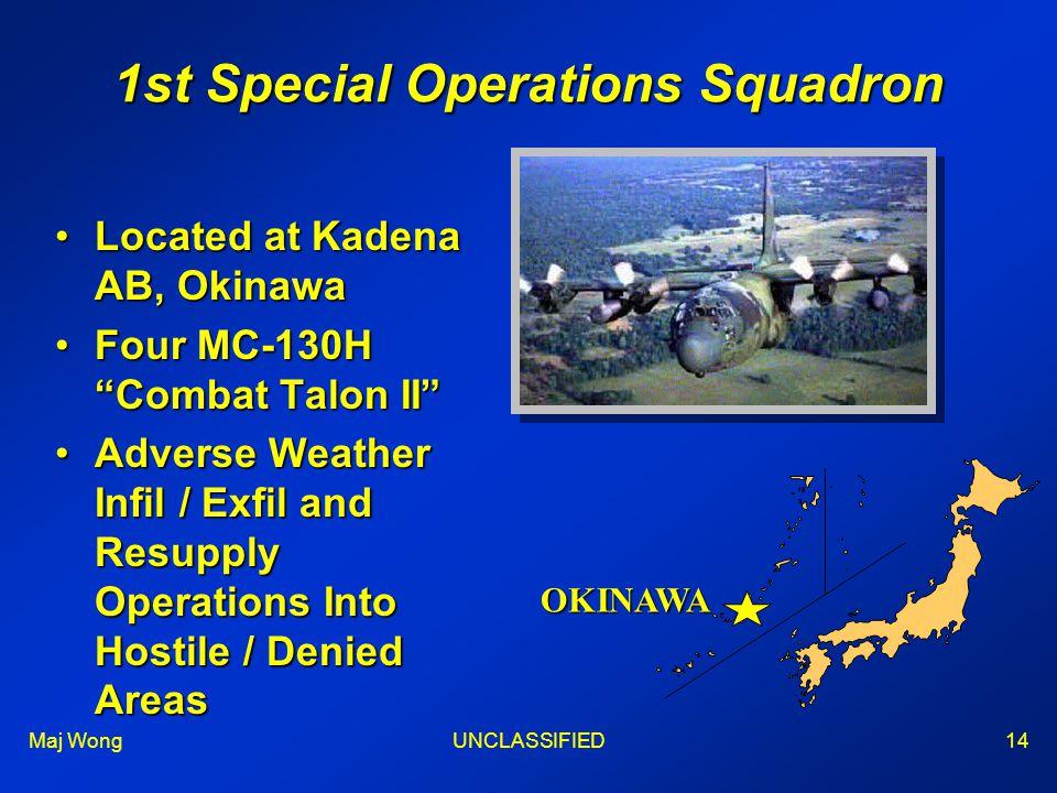 "Maj WongUNCLASSIFIED14 1st Special Operations Squadron Located at Kadena AB, OkinawaLocated at Kadena AB, Okinawa Four MC-130H ""Combat Talon II""Four M"