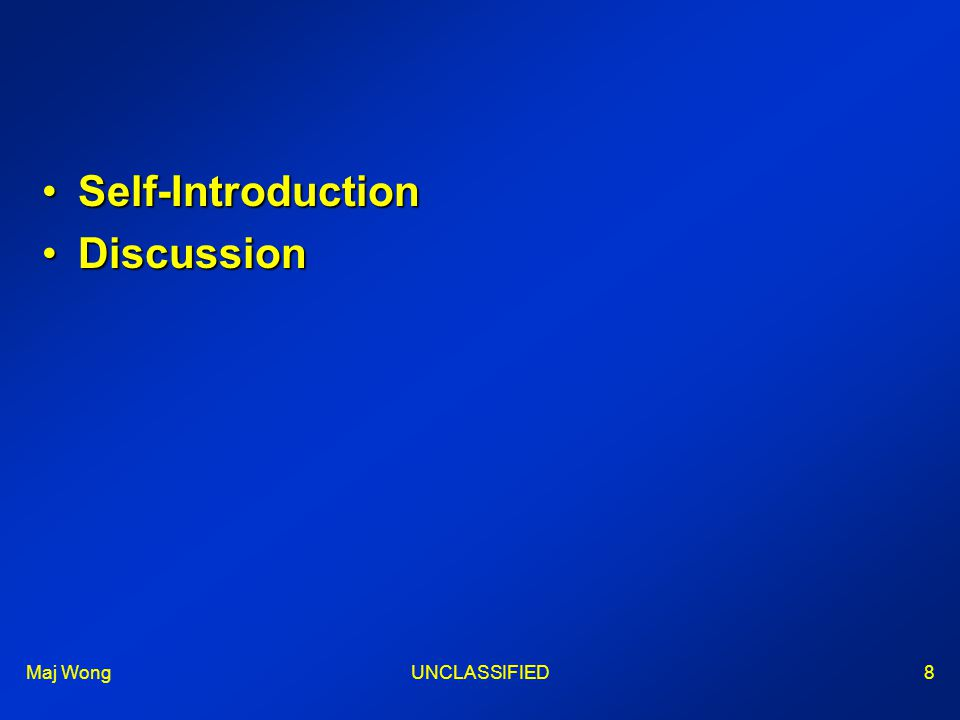 Maj WongUNCLASSIFIED8 Self-IntroductionSelf-Introduction DiscussionDiscussion