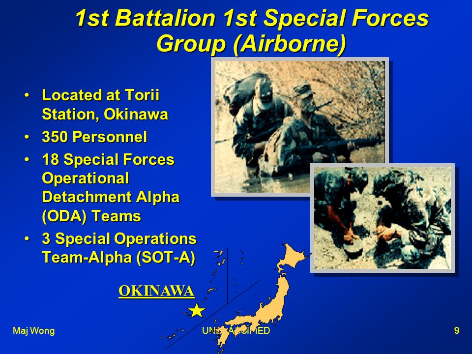 Maj WongUNCLASSIFIED9 Located at Torii Station, OkinawaLocated at Torii Station, Okinawa 350 Personnel350 Personnel 18 Special Forces Operational Deta