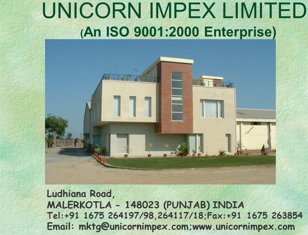 UNICORN IMPEX LIMITED ( An ISO 9001:2000 Enterprise) Ludhiana Road, MALERKOTLA - 148023 (PUNJAB) INDIA Tel:+91 1675 264197/98,264117/18;Fax:+91 1675 263854 Email: mktg@unicornimpex.com;www.unicornimpex.com