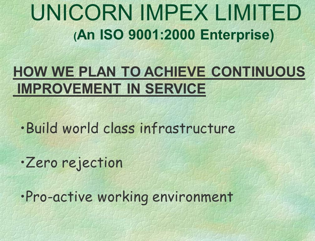 UNICORN IMPEX LIMITED ( An ISO 9001:2000 Enterprise) Achievements Best Supplier Award from Newell Rubbermaid for the year 2003. Reduced rejection leve