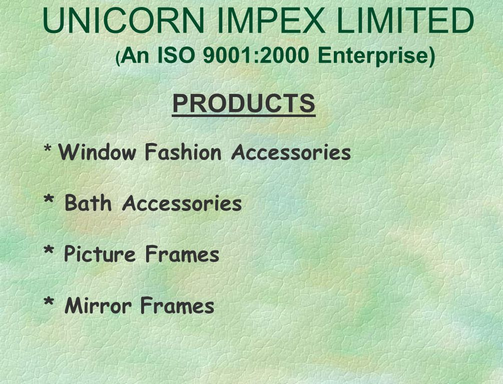 UNICORN IMPEX LIMITED ( An ISO 9001:2000 Company) THE TEAM DIRECTORS Dy.