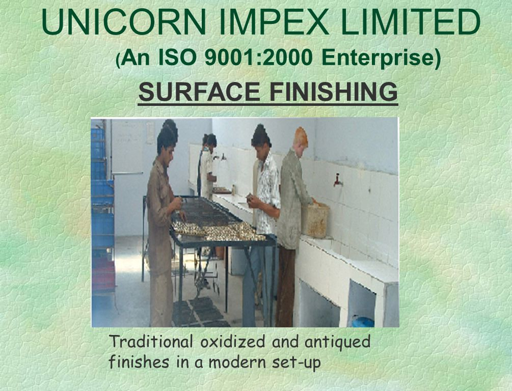 UNICORN IMPEX LIMITED ( An ISO 9001:2000 Enterprise) POLISHING SECTION Dust free healthy working environment by virtue of suction ducts on each polish