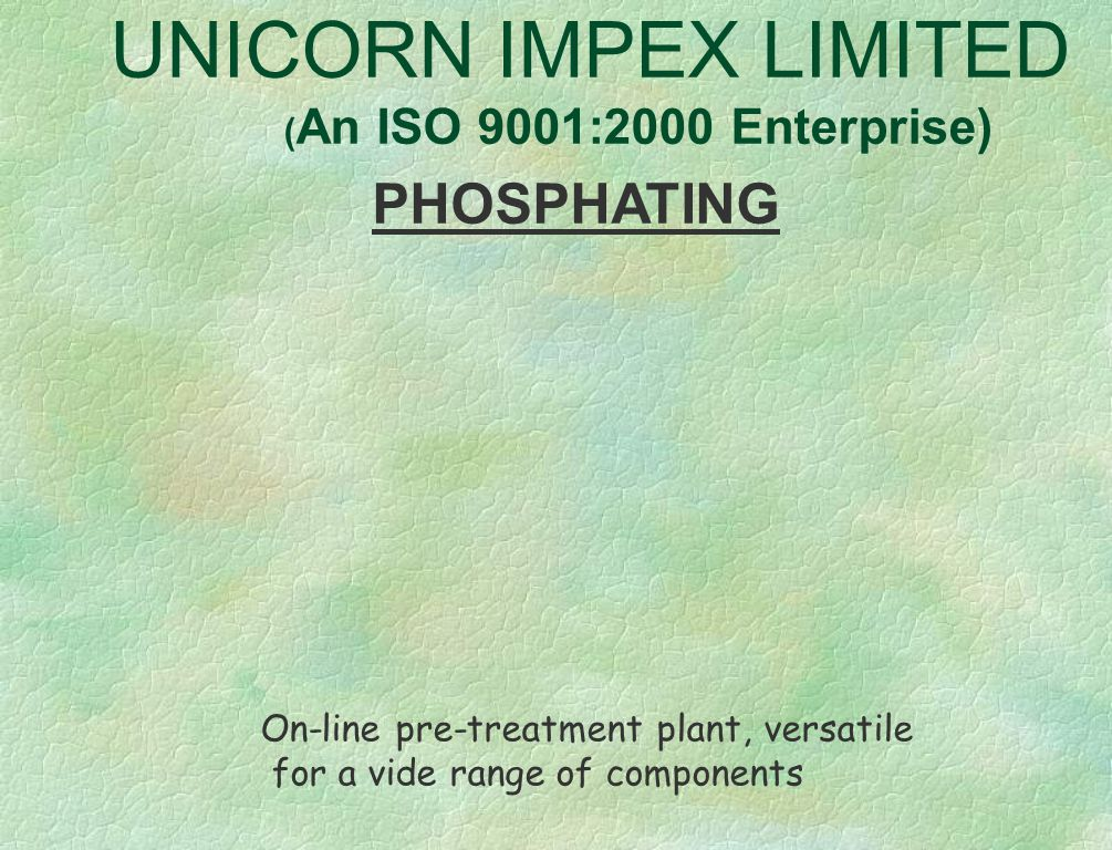 UNICORN IMPEX LIMITED ( An ISO 9001:2000 Enterprise) SURFACE FINISHING Traditional oxidized and antiqued finishes in a modern set-up
