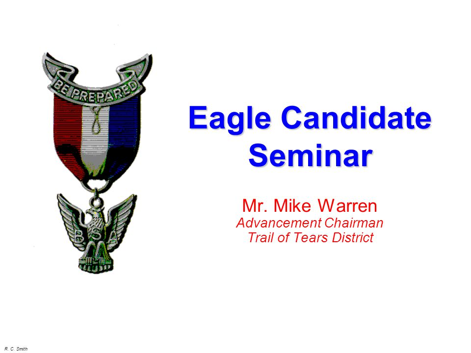 R. C. Smith Mr. Mike Warren Advancement Chairman Trail of Tears District Eagle Candidate Seminar