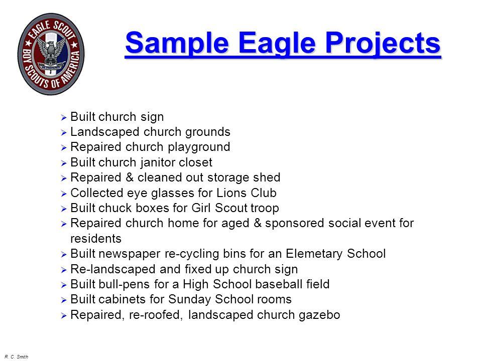 R. C. Smith Sample Eagle Projects  Built church sign  Landscaped church grounds  Repaired church playground  Built church janitor closet  Repaire
