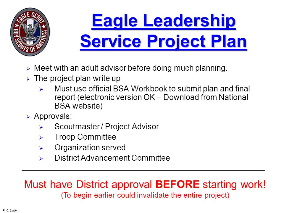 R. C. Smith Eagle Leadership Service Project Plan  Meet with an adult advisor before doing much planning.  The project plan write up  Must use offi